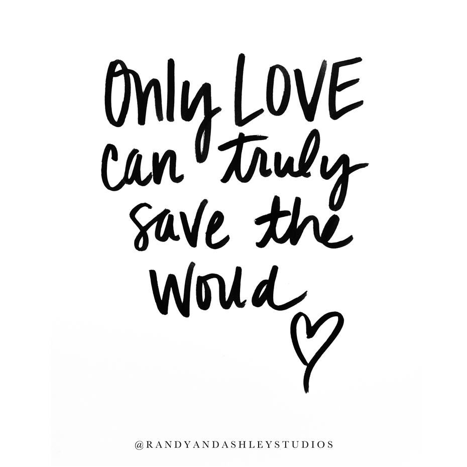 Only love can trully save the world