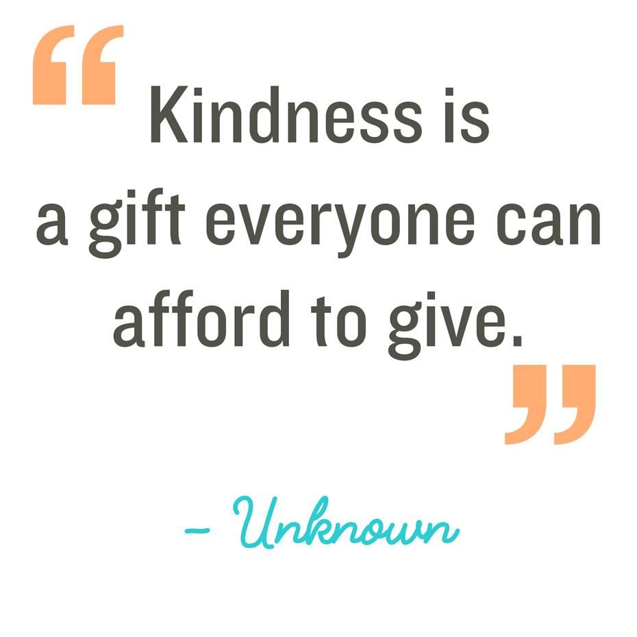 Kindness is a gift everyone can afford.